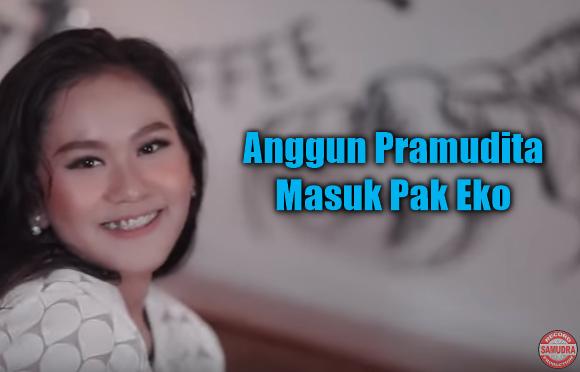 Download Lagu  Anggun Pramudita - Masuk Pak Eko Mp3 Mp4 New Release 2018