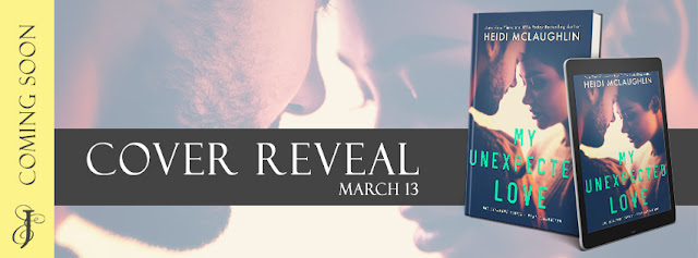 [Cover Reveal] MY UNEXPECTED LOVE by Heidi McLaughlin @HeidiJoVT @EJBookPromos #Giveaway #TheUnratedBookshelf