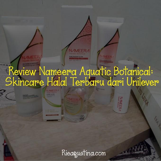 Review Nameera Aquatic Botanical : Skincare Halal Terbaru dari Unilever