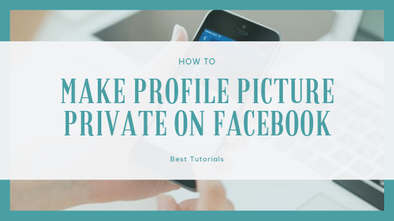 Make Profile Picture Private Facebook<br/>