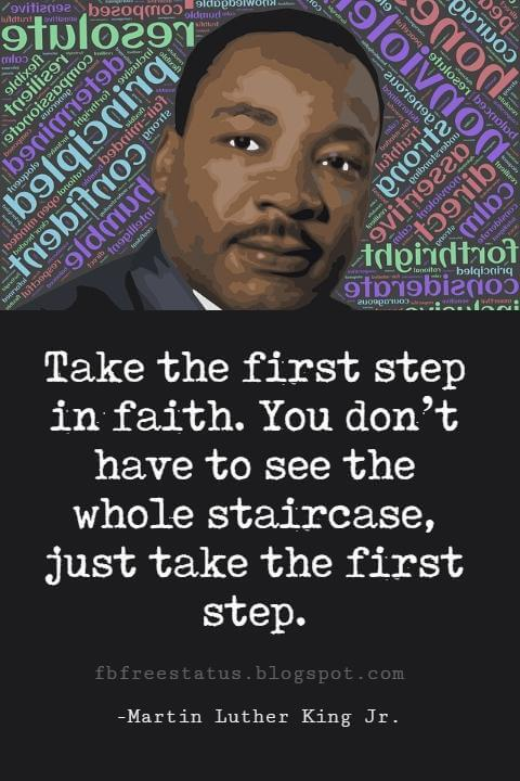Quotes by Martin Luther King jr, Take the first step in faith. You don't have to see the whole staircase, just take the first step.