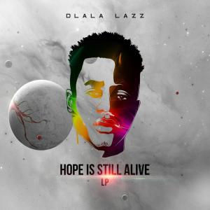 Dlala Lazz – Hope Is Still Alive (ALBUM)