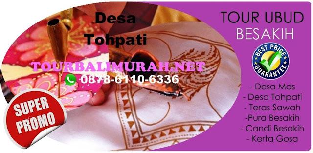 paket tour bali murah, desa tohpati bali, Ubud Besakih Tour