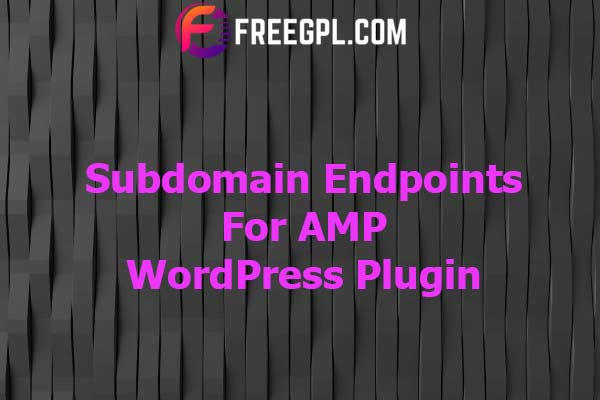 Subdomain Endpoints for AMP Nulled Download Free