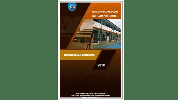 Panduan Pelaksanaan Bantuan Pemerintah Pembangunan RKB (Ruang Kelas Baru) SMA Tahun 2018
