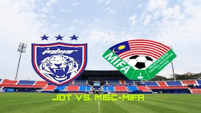 Live Streaming JDT vs MISC-MIFA Piala Malaysia 5.8.2018