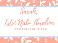 Mengenal SARAH, Istri Nabi Ibrahim as yang Cantik Luar Biasa