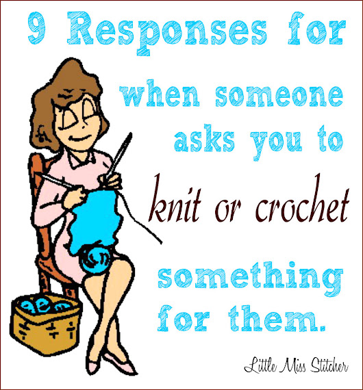 Responses For When Someone Asks You to Knit/Crochet for Them