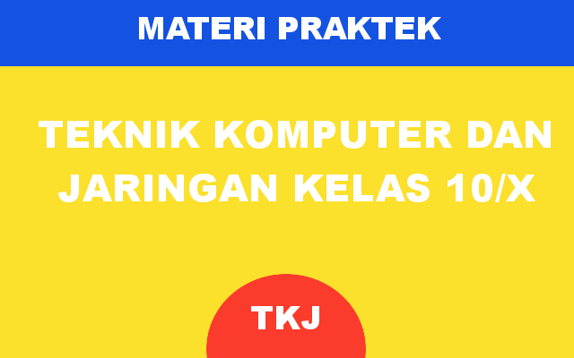 Materi Praktek Jurusan Teknik Komputer dan Jaringan Kelas 10/X