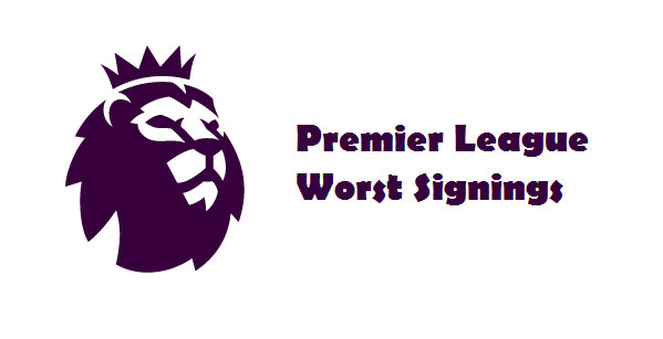 Premier League Worst Signings