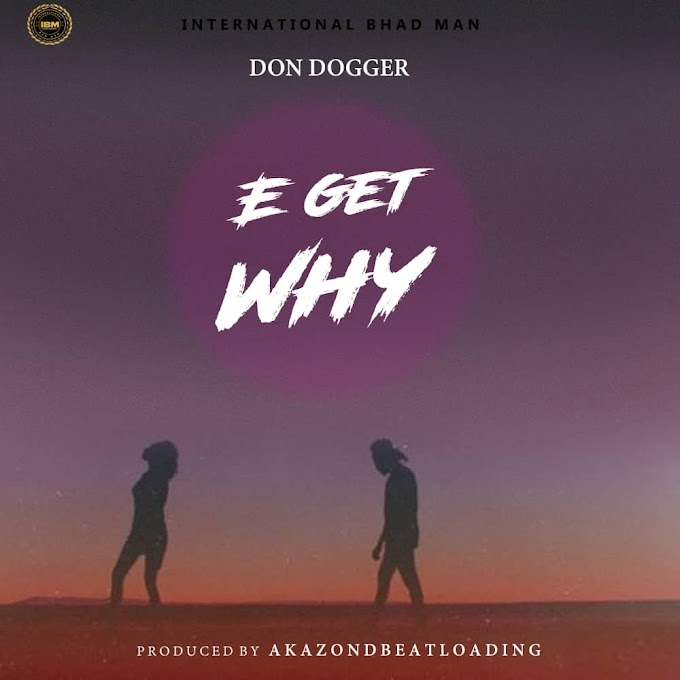 [Music] Donddoger - E get Why