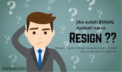 Apakah harus Resign jika Bosan dengan Pekerjaan? Pikirkan Lagi!
