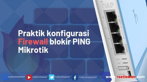 Praktik konfigurasi firewall blokir PING pada IP address tertentu di Mikrotik