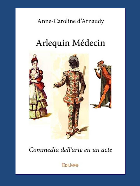 arlequin, d'arnaudy, théâtre, commedia d'ell arte, Arlequin médecin, edilivre