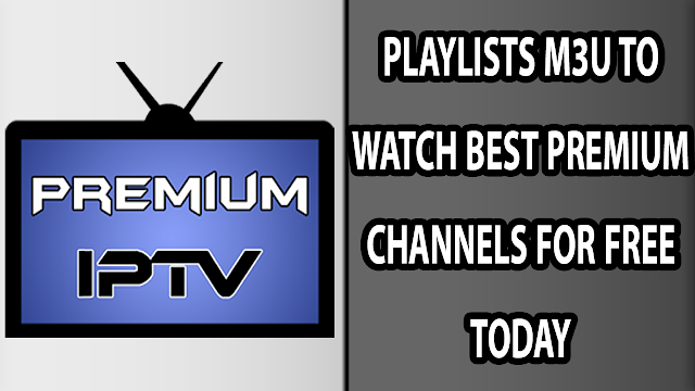 PLAYLISTS M3U TO WATCH BEST PREMIUM CHANNELS FOR FREE TODAY