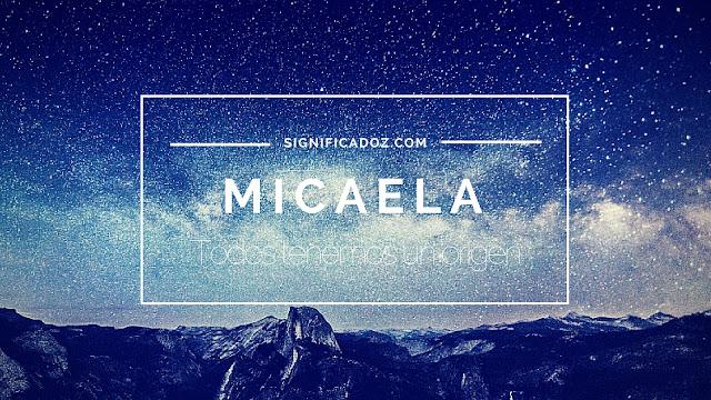 Significado y origen del Nombre Micaela ¿Que significa?