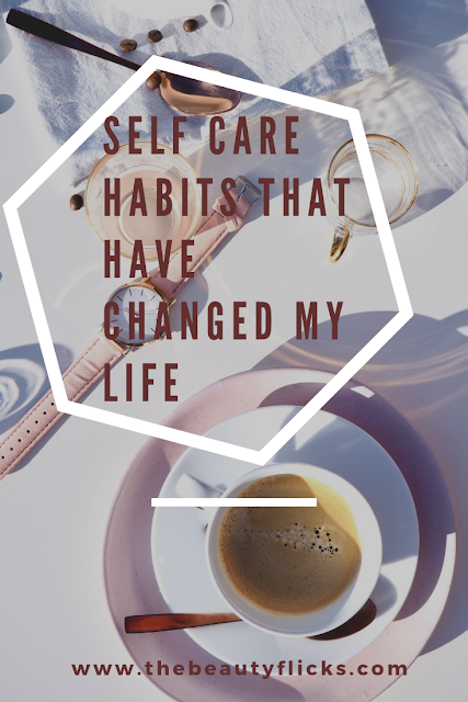 Self care habits that have changed my life