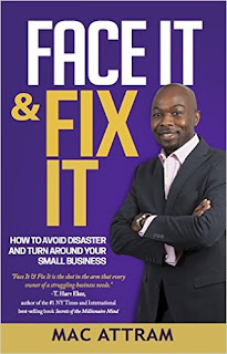 Face It & Fix It: How to Avoid Disaster and Turn Around Your Small Business - an educational business guide by Mac Attram