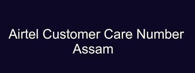 Airtel Customer Care Number Assam