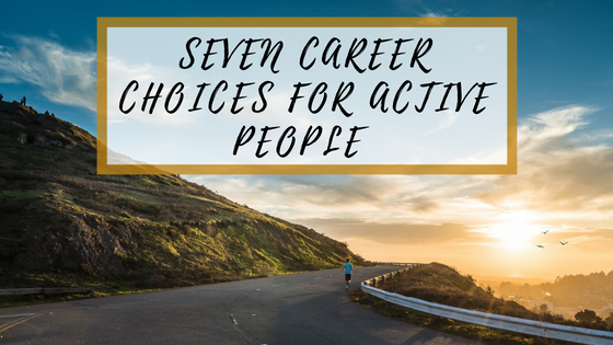 Seven Career Choices for Active People