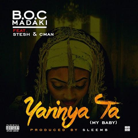 NEW MUSIC: YARINYA TA (MY GIRL) ||BOC MADAKI feat. CMAN & STESH