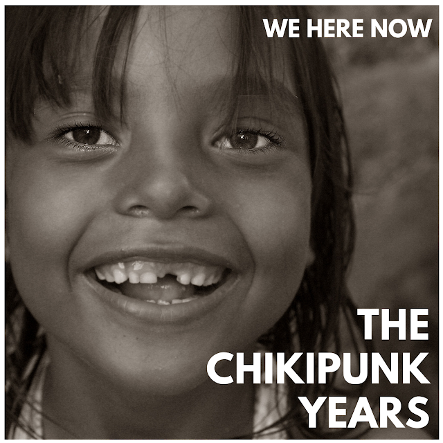 [Suggestion] We Here Now - The Chikipunk Years
