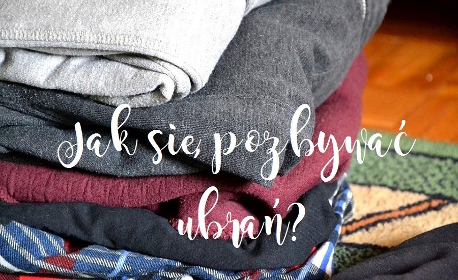 Jak pozbyć się nienoszonych ubrań?