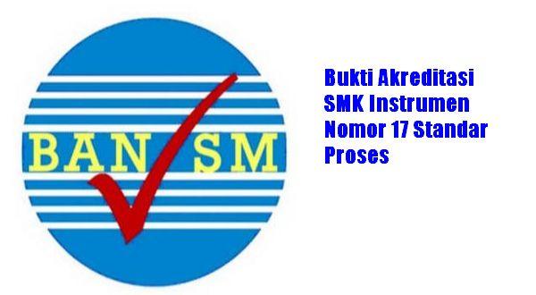 Bukti Akreditasi SMK Instrumen Nomor 17 Standar Proses