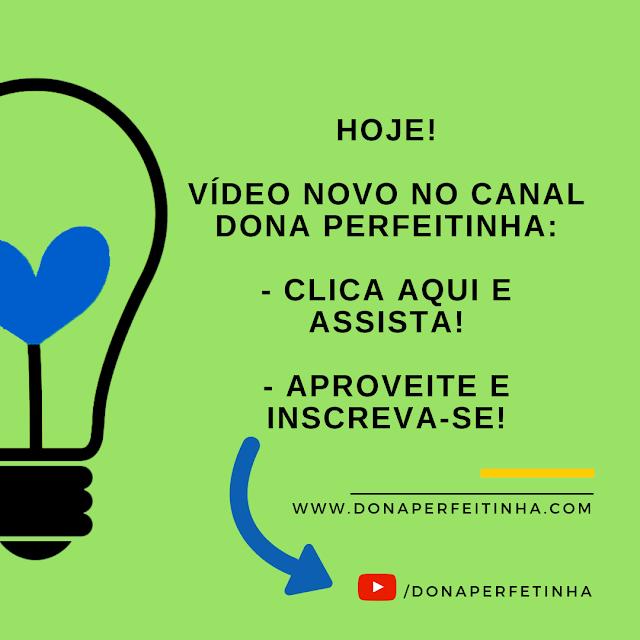 Vídeo novo no Canal Dona Perfeitinha