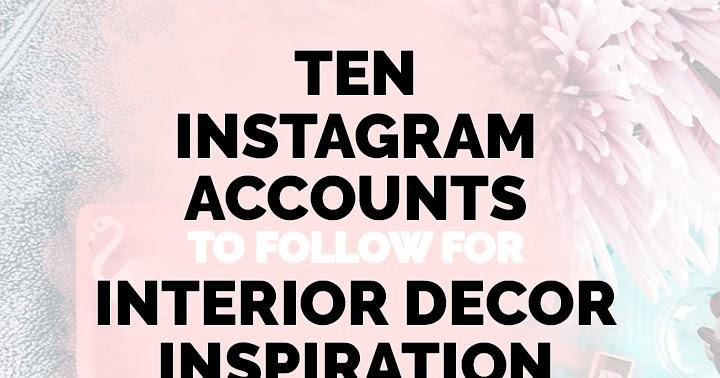 Ten Instagram Accounts To Follow For Interior Decor Inspiration