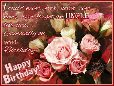 Happy Birthday wishes quotes for uncle: i could never, ever, forget an uncle like you.