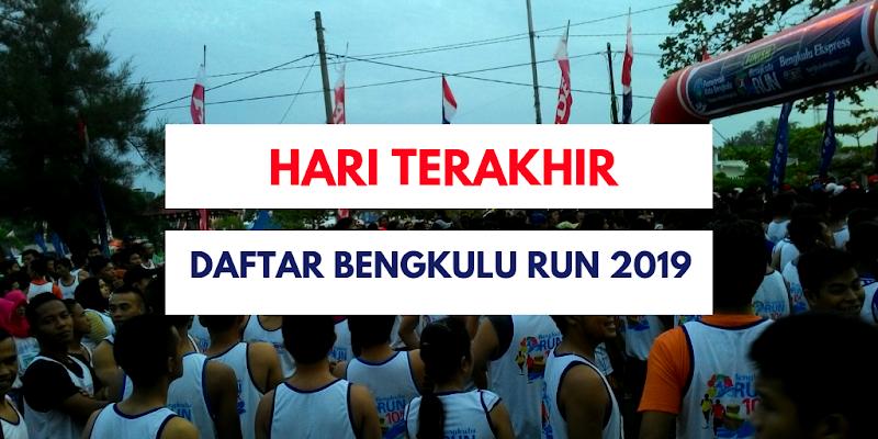 Hari Terakhir Daftar Bengkulu Run 2019