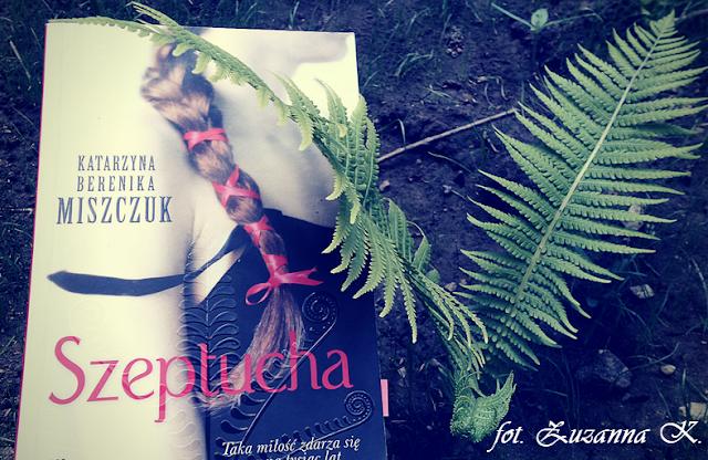 "[BOOK TOUR] ""Szeptucha"" Katarzyny Bereniki Miszczuk [Kwiat paproci #1]"