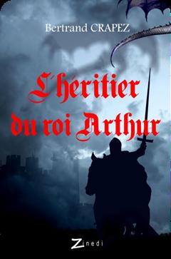 L'héritier du roi Arthur, tome 1 de Bertrand Crapez
