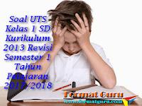 Soal UTS Kelas 1 SD Kurikulum 2013 Revisi Semester 1 Tahun Pelajaran 2017/2018
