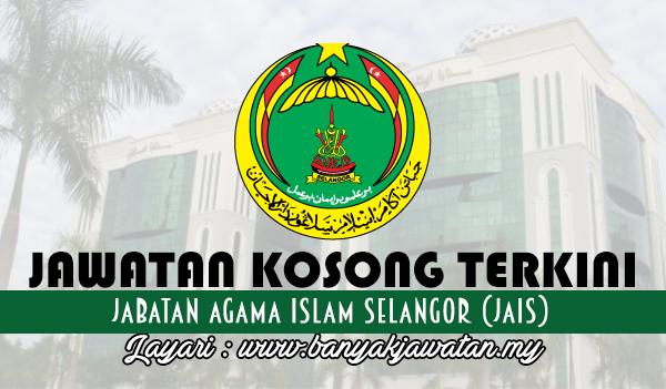 Jawatan Kosong Terkini 2017 di Jabatan Agama Islam Selangor (JAIS) www.banyakjawatan.my