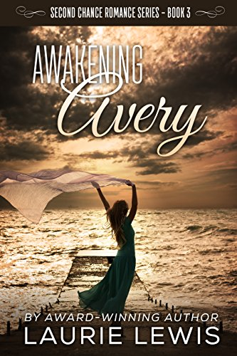 Awakening Avery (A Second Chance Romance Book 3) by Laurie Lewis