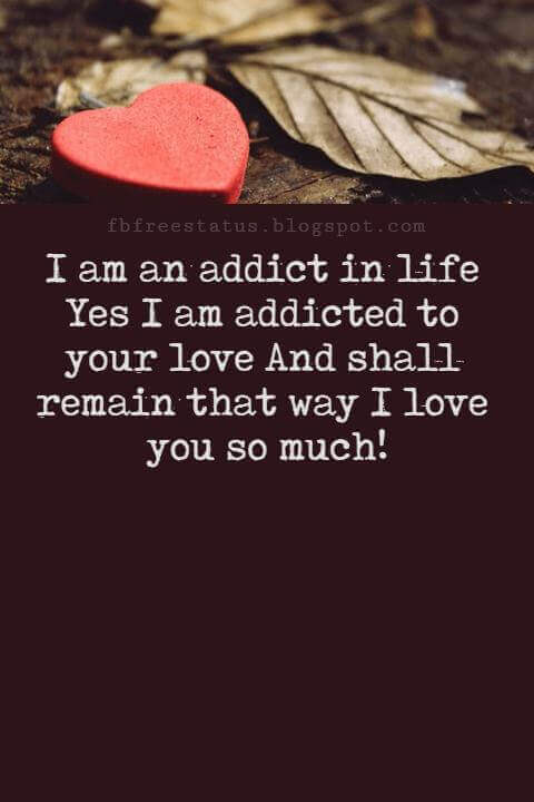 Love Messages, I am an addict in life Yes I am addicted to your love And shall remain that way I love you so much!