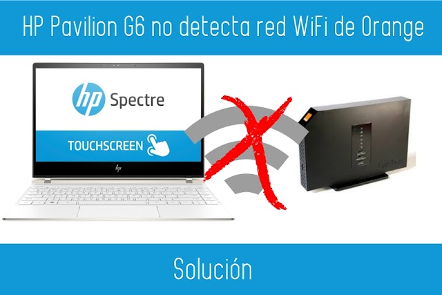 Portátil HP Pavilion G6 no detecta red WiFi de Orange: Solución