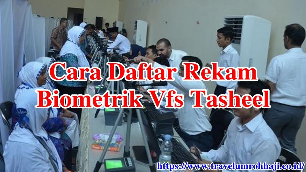 Persyaratan dan Tata Cara Daftar Rekam Biometrik di VFS Tasheel untuk Umroh