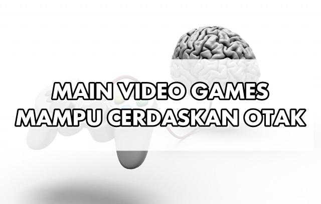 MAIN VIDEO GAMES MAMPU CERDASKAN OTAK