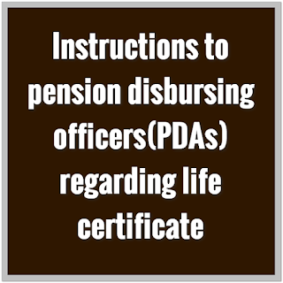 Instructions to pension disbursing officers(PDAs) regarding life certificate