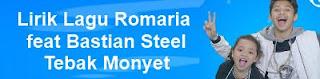 Lirik Lagu Romaria feat Bastian Steel - Tebak Monyet