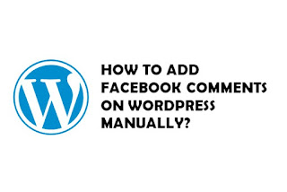 HOW TO ADD FACEBOOK COMMENTS ON WORDPRESS MANUALLY