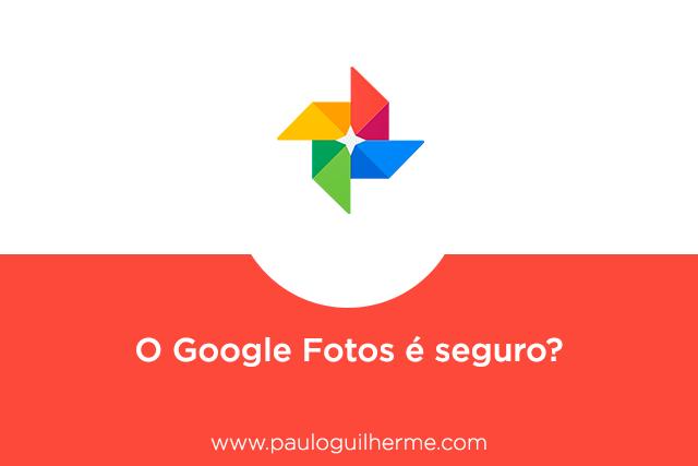 O Google Fotos é seguro?
