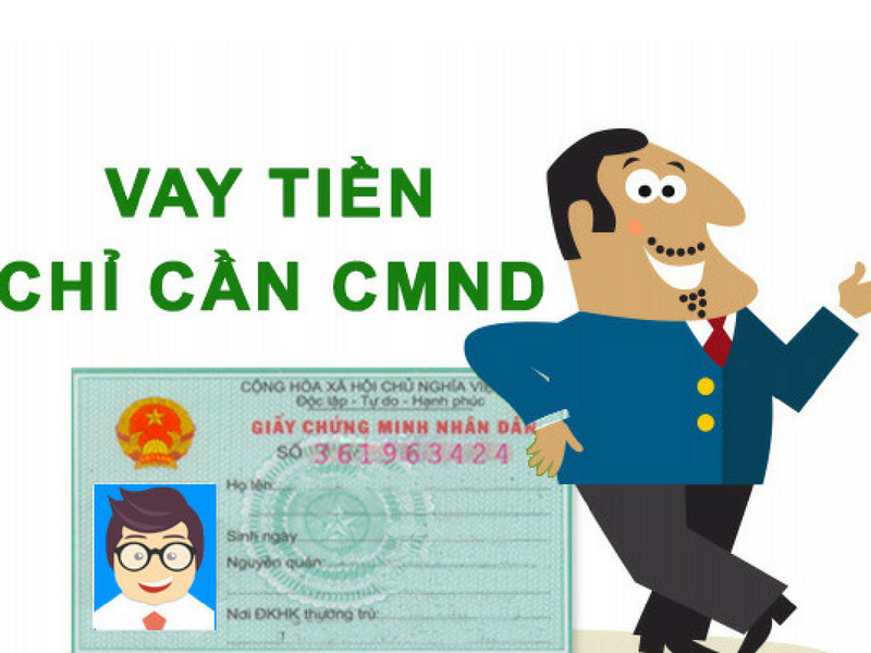 Vay tiền bằng CMND – thủ tục đơn giản, có tiền nhanh chóng