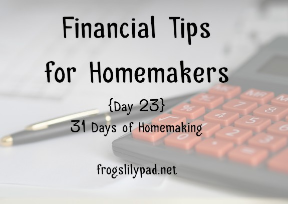 Five Financial Tips for Homemakers. Every couple needs to communicate when it comes to finances. Here are 5 tips for homemakers when it comes to finances. {day 23} 31 Days of Homemaking Series l frogslilypad.net