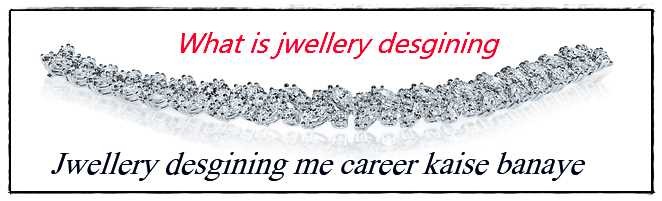 How to make career in jwellery designing