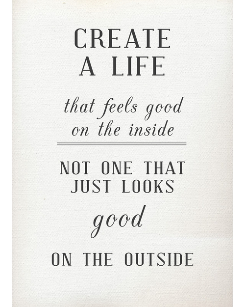 Create a life that feels good on the inside - best life quotes