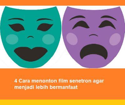 4 Cara menonton film senetron agar menjadi lebih bermanfaat